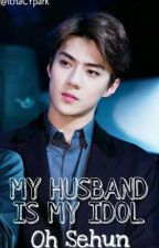 My Husband Is My Idol •[OH SEHUN]• by IchaCYpark