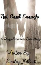 Not Good Enough ~A Diggy Simmons Love Story~ by Smiley_KitKat