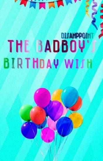 The Bad Boys Birthday Wish Disahppoint Wattpad