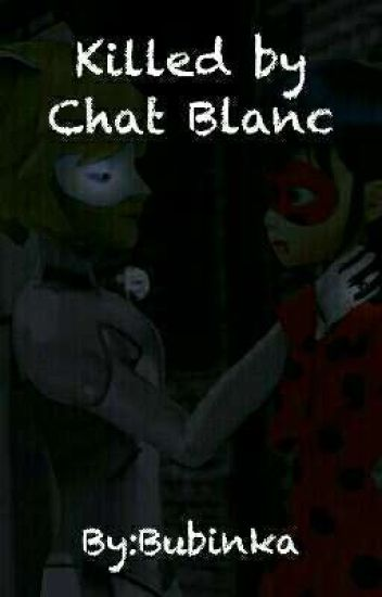 Killed by Chat Blanc - Bubinka - Wattpad