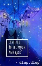 love you to the moon and back./ diep-diep  by LittleLeaf1909