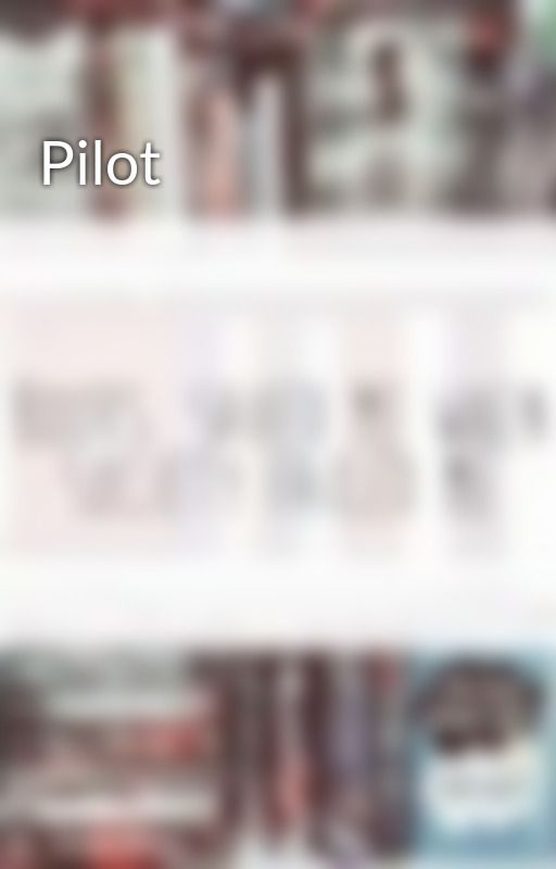 Pilot by PrincessPotter045