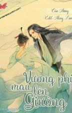 [Cổ Đại, Sủng] [Hoàn] Vương Phi, Mau Lên Giường - Cầu Mộng by Chaa-Hina-Bao