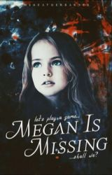 Megan Is Missing [Completed] by MsHeatherBarnes
