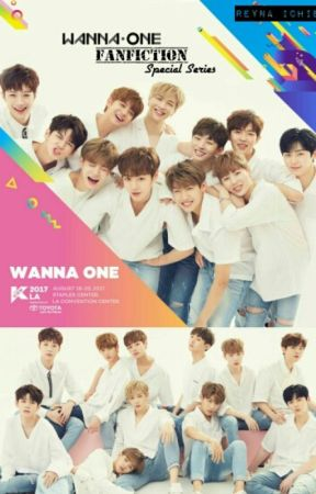 WANNAONE FANFICTION || Special Series by Reyna_Ichie