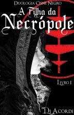 A Filha da Necrópole - Duologia Cisne Negro #CPOW by DiAcordi