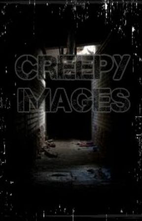 Creepy Images by HannahTacoLady