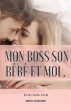 Mon Boss ,son bébé Et Moi. by Mademoiselle_Mia
