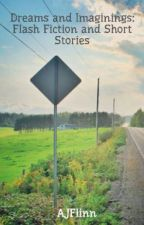 Dreams and Imaginings: Flash Fiction and Short Stories by AJFlinn