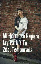 Mi Hermoso Rapero (Jay Park Y Tu) 2da.Temporada by AlmaGeunSuk