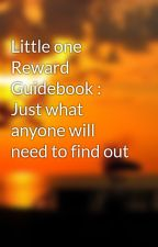 Little one Reward Guidebook : Just what anyone will need to find out by glennoval6