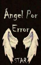 Un ángel Por Error...  by infiltrada-09