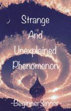 Strange and Unexplained Phenomenon by -BeginnerSinner-