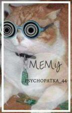 Memy  by psychopatka_44