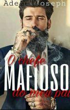 O Chefe Mafioso do Meu Pai by AdeleJoseph