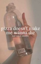 pizza doesn't make me wanna die; [RED VELVET] by snsdtrick