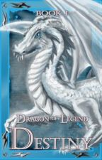 Dragon of Legend; Destiny (Published) by voif1d