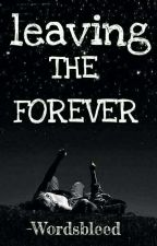 Leaving THE FOREVER #Wattys2017 by wordsbleed