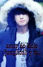 amor de idols (jungkook y tu) by AntoniaSanchez12