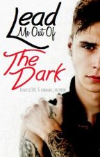 Lead Me Out Of The Dark (Andy Biersack Love Story) [COMPLETED] by RaisedByWuuves