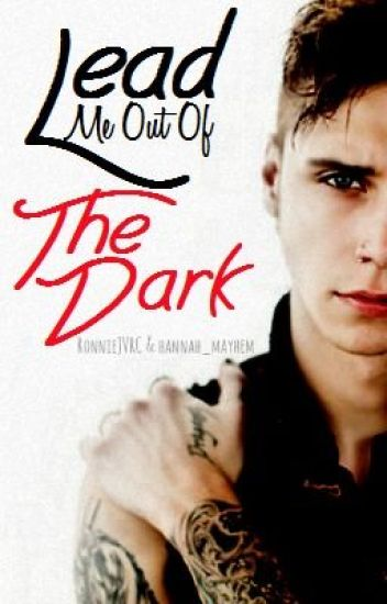 Lead Me Out Of The Dark (Andy Biersack Love Story) [COMPLETED]