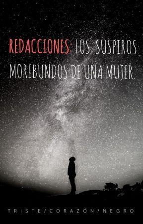 Redacciones: Los suspiros moribundos de una mujer. by TristeCorazonNegro