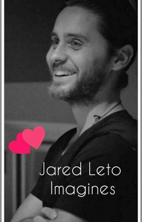 Jared leto Imagines by Xox_Cat_xoX
