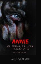ANNIE: Mi prima es una psicópata by Tellmemichy