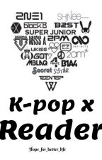 K-pop x Reader by My_Pro_Alfa_Army