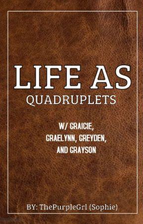 Life As Quadruplets by InsertAEyeRollHere