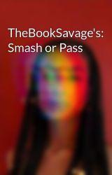 TheBookSavage's: Smash or Pass by TheBookSavage