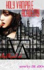Holy Vampire Academy by MissRedRosegirL
