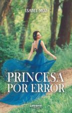 Princesa por Error (Libro #1) by PerfectWriting13