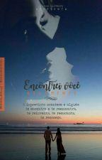 ENCONTREI VOCÊ NOVAMENTE... 💜 by complicadaeu14