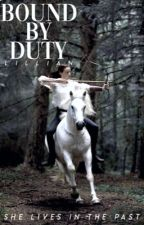 Bound by Duty | on hold  by -ineffablyflawsome