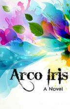 Arco Iris (A Novel) by DyosaMaldita