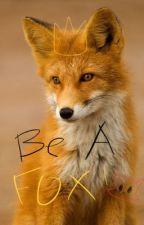 Be a Fox! by Dragonais