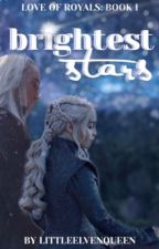 Brightest Stars | Love of Royals: Book 1 by LittleElvenQueen