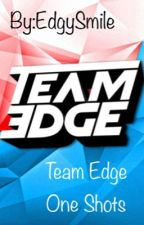Team edge x reader  (one shots) by EdgySmile