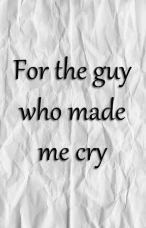 For the guy who made me cry |l.s| by AxBae-