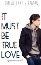 Tom Holland X Reader(It Must Be True Love) by cierraedwards34