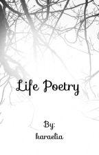 Life Poetry by karaelia