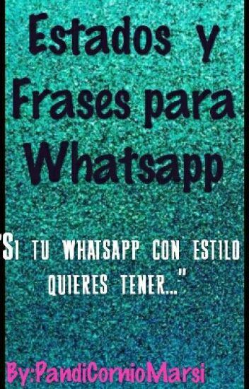 Estados Y Frases Para Whatsapp Pandicornio Marsi Wattpad