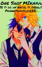 One Shot Mikayuu [Se ti do un bacio, ti svegli?] by painwithoutlove22
