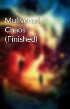 Muliversal Chaos (Finished) by Multiversal_Empress