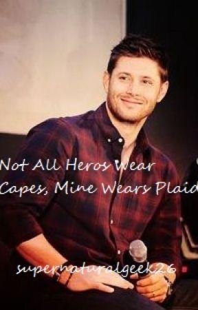 Not All Heros Wear Masks, Mine Wear Plaid by supernaturalgeek26