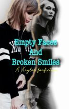 (Kaylor)Empty Faces And Broken Smiles by Kaylorgotlostinit