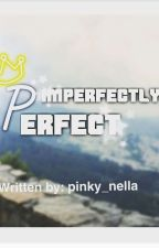 IMPERFECTLY PERFECT from fatty to hottie (ON GOING) by Pinky_Nella