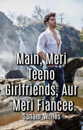 Meri Teeno Girlfriends, Meri Fiance, Aur Main by ALittleBitofTaani