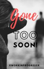 Gone Too Soon (Police Officer/Delinquent Relationship) BOOK 2 by xWorkInProgressx